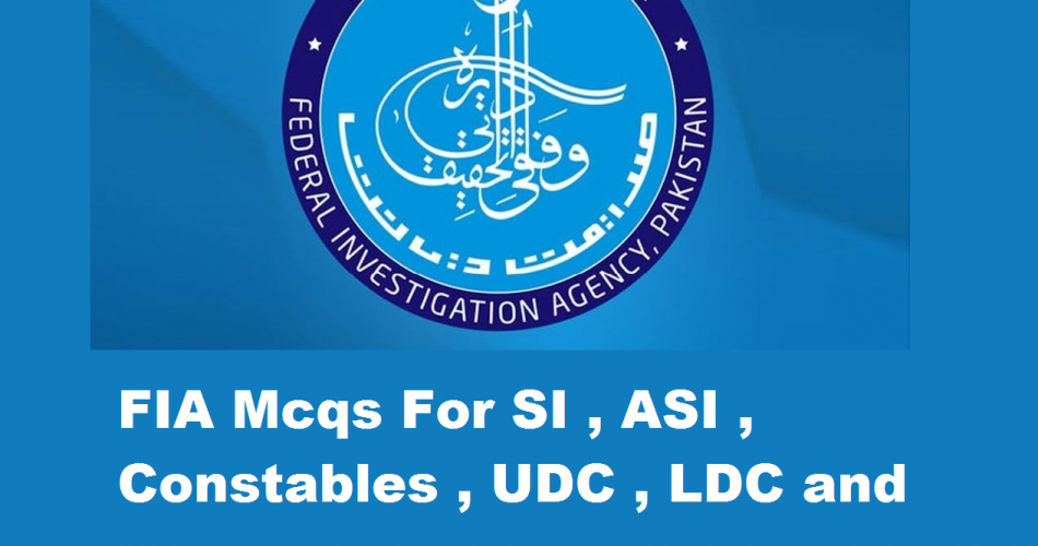 Fia Mcqs for SI, ASI, Constables, UDC, LDC and Assistant